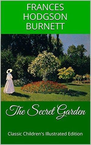 The Secret Garden: Classic Children's Illustrated Edition