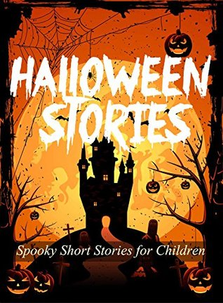Kid's Halloween Stories Book: A Collection of Amazing and Spooky Halloween Ghost Stories and Short Stories for Kids