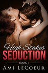 High Stakes Seduction, Book 1 (High Stakes Seduction #1)