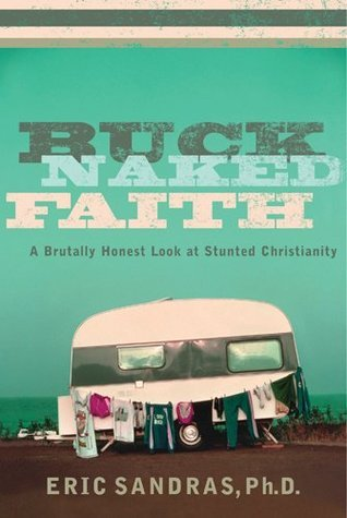 Buck-Naked Faith: A Brutally Honest Look at Stunted Christianity