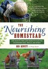 The Nourishing Homestead: One Back-to-the-Land Family's Plan for Cultivating Soil, Skills, and Spirit