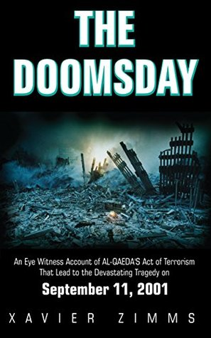 Doomsday, an Eye Witness Account of Al-Qaeda's Act of Terrorism That Lead to the Devastating Tragedy on September 11, 2001: Memories from Ground Zero in the 9/11 Conspiracy Disaster of the WTC