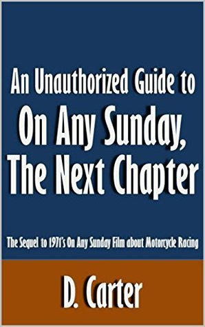 An Unauthorized Guide to On Any Sunday, The Next Chapter