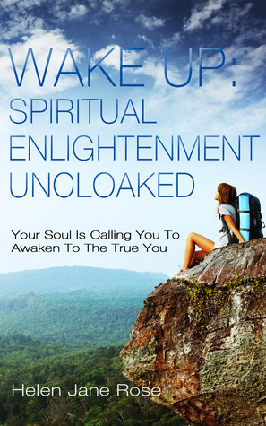 Wake Up: Spiritual Enlightenment Uncloaked