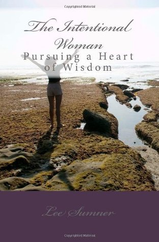 The Intentional Woman: Pursuing a Heart of Wisdom