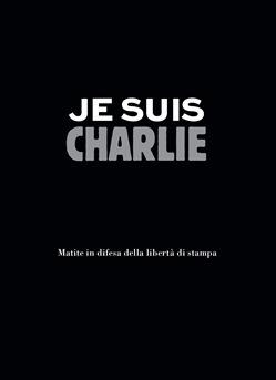 Je suis Charlie. Matite in difesa della libertà di stampa