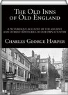 The Old Inns of Old England (Illustrated - Vol I & II of 2)