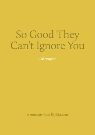 Key insights from So Good They Can't Ignore You - Why Skills Trump Passion in the Quest for Work You Love