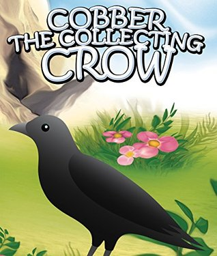 Cobber the Collecting Crow: Children's Books and Bedtime Stories For Kids Ages 3-8 for Early Reading (Books For Kids Series)