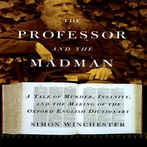 Ebook The Professor and the Madman: A Tale of Murder, Insanity and the Making of the Oxford English Dictionary by Simon Winchester TXT!