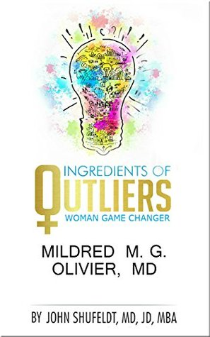 Ingredients of Outliers: Woman Game Changer Mildred MG Olivier, MD (Outlier Series Book 8)