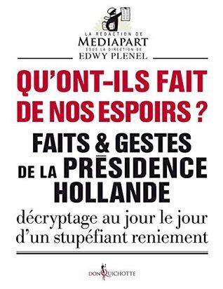 Qu'ont-ils fait de nos espoirs ?: Faits et gestes de la présidence Hollande - Décryptage au jour le jour d'un stupéfiant reniement (NON FICTION)