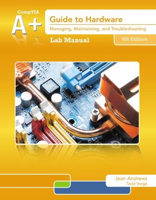 Lab Manual for Andrews' A+ Guide to Hardware, 6th