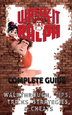 The NEW (2015) Complete Guide to: Wreck it ralph Game Cheats AND Guide with Free Tips & Tricks, Strategy, Walkthrough, Secrets, Download the game, Codes, Gameplay and MORE!