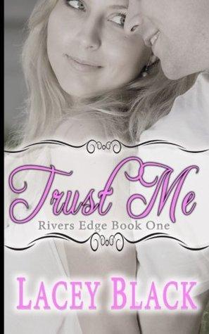 Trust Me (Rivers Edge, #1)
