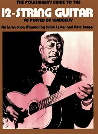 The Folksinger's Guide To The 12-String Guitar As Played by Leadbelly