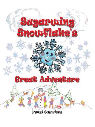 Ebook Sugarwing Snowflake's Great Adventure by Putzi Saunders TXT!