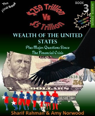 WEALTH OF THE UNITED STATES Plus Major Questions Since the Financial Crisis (259 TRILLION VS 5 TRILLION Book 3)