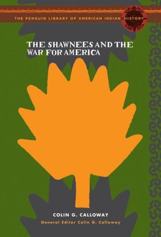 The Shawnees and the War for America: The Penguin Library of American Indian History series