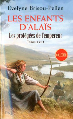 Les Enfants d'Alaïs (Les protégées de l'empereur, #3 & 4)