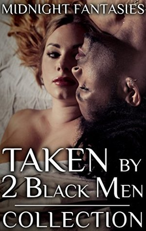 Taken by 2 Black Men Collection (Midnight Fantasies Collections Book 1)