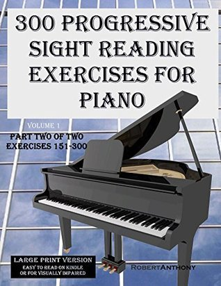 300 Progressive Sight Reading Exercises for Piano Large Print Version: Part Two of Two, Exercises 151-300