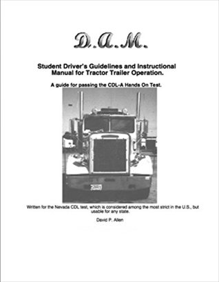 Student Driver's Guidelines and Instructional Manual for Tractor Trailer Operation: A guide for passing the CDL-A Hands On Test.