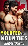 Mounted by the Mounties by Amber Delray