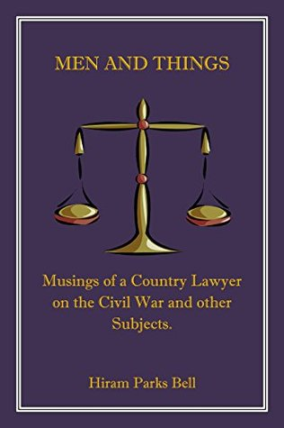 Men and Things:: Musings of a Country Lawyer on the Civil War and other Subjects.
