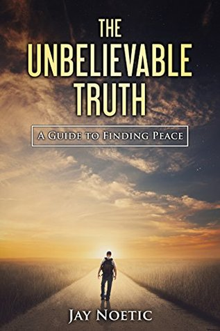 The Unbelievable Truth: A Guide to Finding Peace