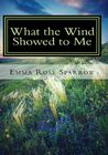 What the Wind Showed to Me by Emma Rose Sparrow