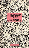 I Wanted To Be The Knife