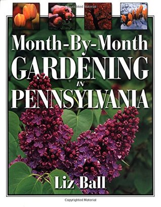 Month-By- Month Gardening in Pennsylvania by Liz Ball
