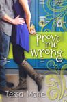 Prove Me Wrong by Tessa Marie
