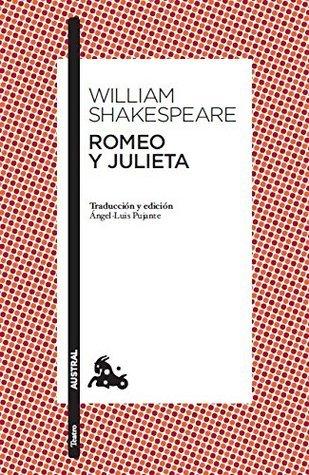 Romeo y Julieta: Traducción y edición de Ángel-Luis Pujante. Guía de lectura de Clara Calvo