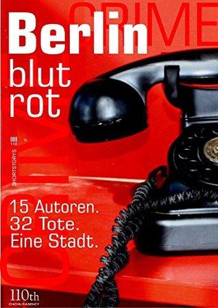 Berlin blutrot: 15 Autoren. 32 Tote. Eine Stadt