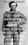 """The Confederate """"Webfoot:"""" Co. """"Aytch;"""" Sideshow to the Big Show / Rebel & Private; 5th Texas Infantry in the Civil War (2 Volumes in 1)"""