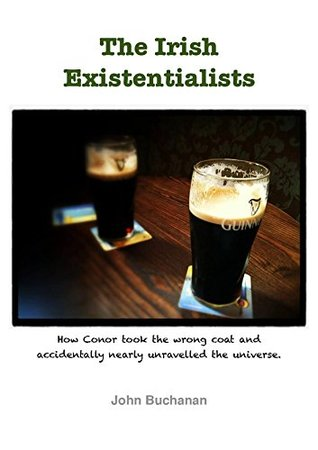 The Irish Existentialists: How Conor took the wrong coat and accidentally nearly unravelled the universe.