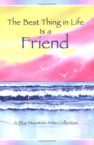 Best Thing in Life Is a Friend: A Blue Mountain Arts Collection (Friendship)