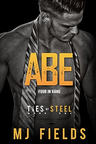 Abe Four In Hand (Ties of Steel, #1) by M.J. Fields