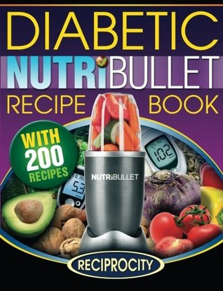 Nutribullet Diabetic Recipe Book: 200 Nutribullet Diabetic Friendly Ultra Low Carb Delicious and Nutritious Blast and Smoothie Recipes by Marco Black