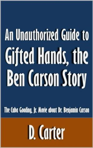 An Unauthorized Guide to Gifted Hands, the Ben Carson Story: The Cuba Gooding, Jr. Movie about Dr. Benjamin Carson [Article]