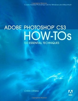 Adobe Photoshop CS3 How-Tos by Chris Orwig