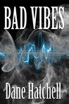 Bad Vibes by Dane Hatchell