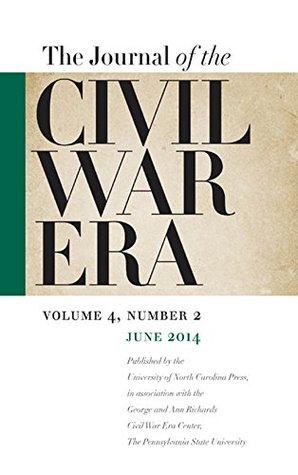 Journal of the Civil War Era: Summer 2014 Issue