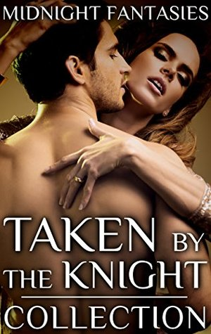 Taken by the Knight Collection (Midnight Fantasies Collections Book 2)