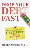 Drop Your Debt Fast: Your GuideTo A Debt Free Life