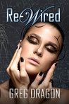 Re-Wired by Greg Dragon