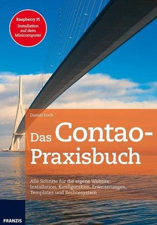 Das Contao Praxisbuch: Alle Schritte für die eigene Webseite: Installation, Konfiguration, Erweiterungen, Templates und Rechtesystem (Professional Series)