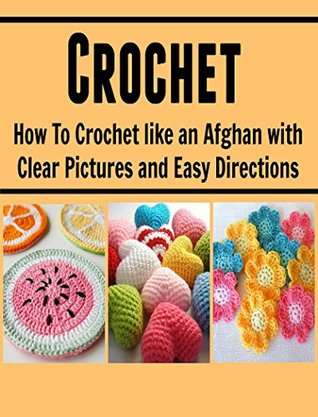 Crochet: How to Crochet Like an Afghan with Clear Pictures and Easy Directions: